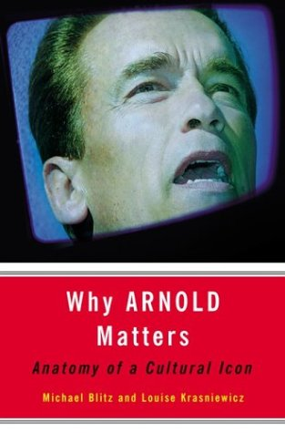 Why Arnold Matters, by Michael Blitz and Louise Krasniewicz. Source: http://www.herterstudio.com/Arnold/Arnold%20cover.jpg
