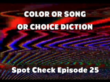 Color or Song or Choice Diction – Spot Check 25