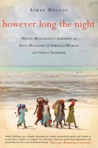 However Long the Night: Molly Melching's Journey to Help Millions of African Women and Girls Triumph, by Aimee Molloy 2014