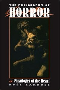 The Philosophy of Horror: Or, Paradoxes of the Heart, by Noel Carroll 1990
