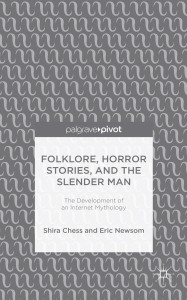Cover of Folklore, Horror Stories and the Slender Man: The Development of an Internet Mythology, by Shira Chess & Eric Newsom 2014