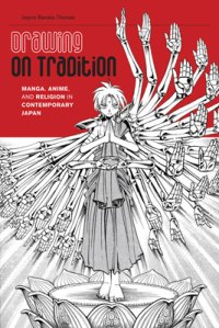 Drawing on Tradition: Manga, Anime and Religion in Contemporary Japan, by Jolyon Baraka Thomas 2012