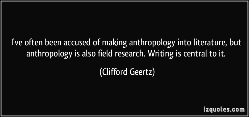 Source: http://izquotes.com/quotes-pictures/quote-i-ve-often-been-accused-of-making-anthropology-into-literature-but-anthropology-is-also-field-clifford-geertz-69490.jpg