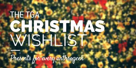 TGA'S Christmas Wishlist: GeekyGifts!