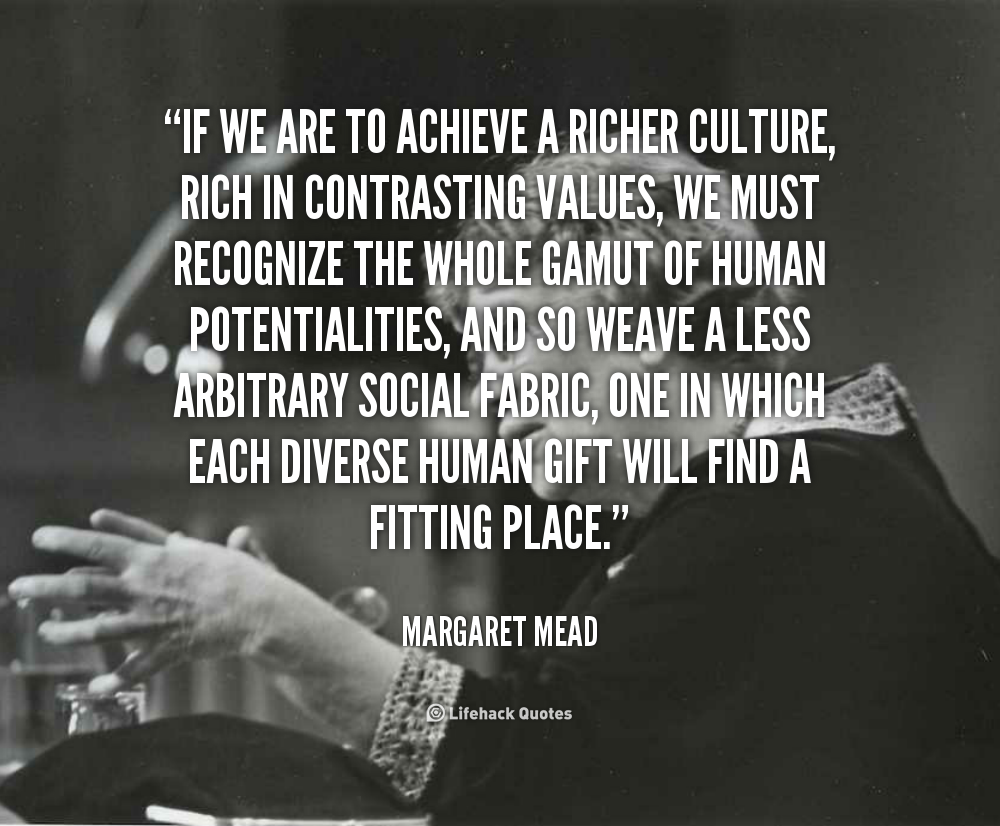via http://quotes.lifehack.org/media/quotes/quote-Margaret-Mead-if-we-are-to-achieve-a-richer-5707.png
