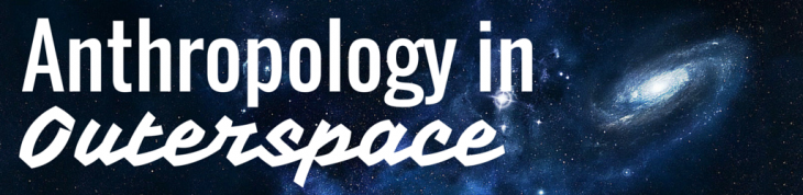 Anthropology in Outerspace: Representations of Anthropology in Science Fiction