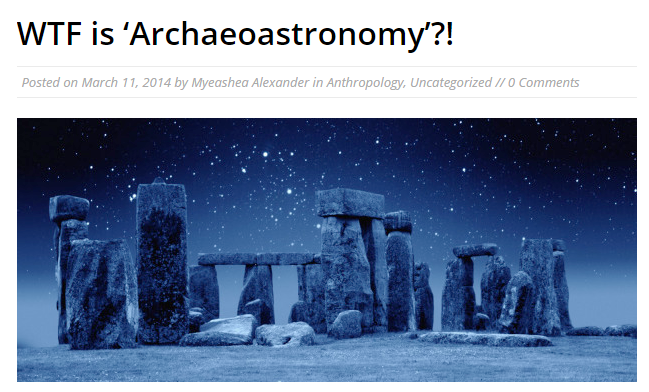 https://therockstaranthropologist.wordpress.com/2014/03/11/wtf-is-archaeoastronomy/