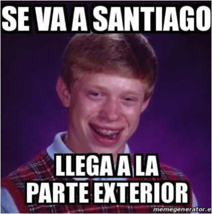 "He's going to Santiago. He's going abroad. via Know Your Meme.com as ""Bad Luck Brian."""