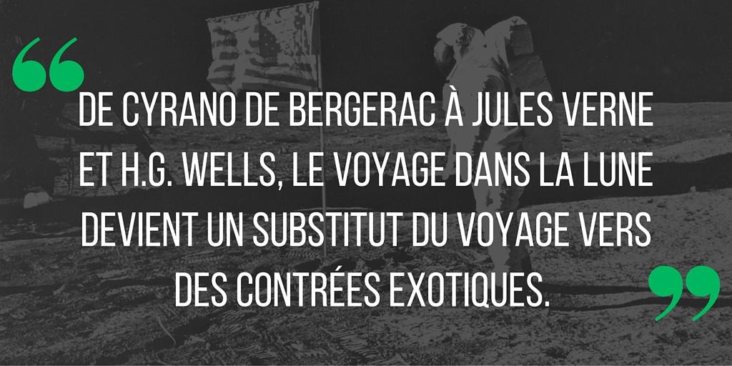 De Cyrano de Bergerac à Jules Verne et H.G. Wells, le voyage dans la lune devient un substitut du voyage vers des contrées exotiques.
