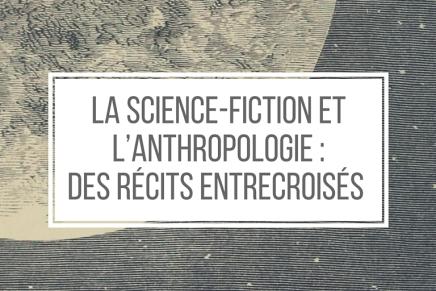 La science-fiction et l'anthropologie : des récits entrecroisés /5
