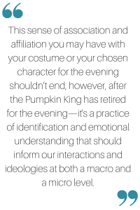 this-sense-of-association-and-affiliation-you-may-have-with-your-costume-or-your-chosen-character-for-the-evening-shouldnt-end-however-after-the-pumpkin-king-has-retired-for-the-evening